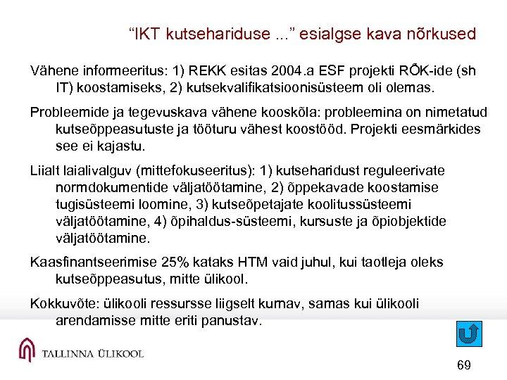 """""""IKT kutsehariduse. . . """" esialgse kava nõrkused Vähene informeeritus: 1) REKK esitas 2004."""