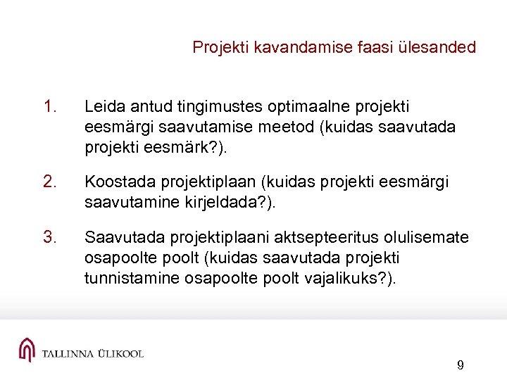 Projekti kavandamise faasi ülesanded 1. Leida antud tingimustes optimaalne projekti eesmärgi saavutamise meetod (kuidas