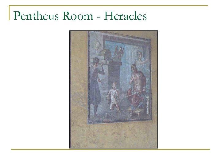 Pentheus Room - Heracles