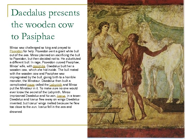Daedalus presents the wooden cow to Pasiphae Minos was challenged as king and prayed