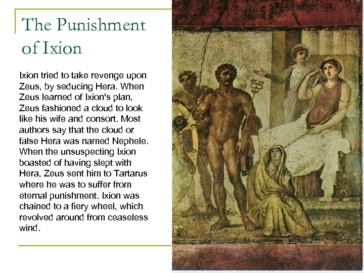 The Punishment of Ixion tried to take revenge upon Zeus, by seducing Hera. When