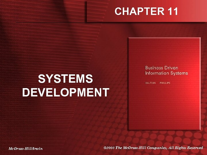 CHAPTER 11 SYSTEMS DEVELOPMENT Mc. Graw-Hill/Irwin © 2008 The Mc. Graw-Hill Companies, All Rights