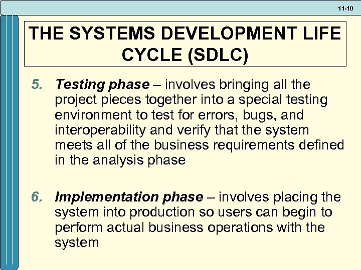 11 -10 THE SYSTEMS DEVELOPMENT LIFE CYCLE (SDLC) 5. Testing phase – involves bringing