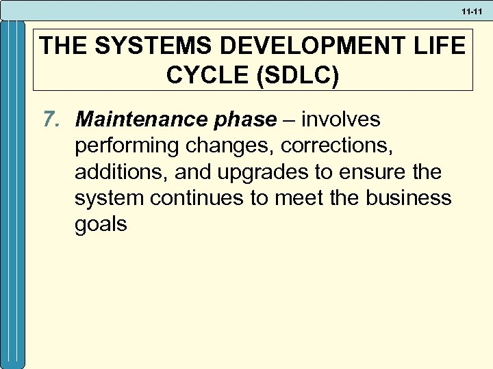 11 -11 THE SYSTEMS DEVELOPMENT LIFE CYCLE (SDLC) 7. Maintenance phase – involves performing