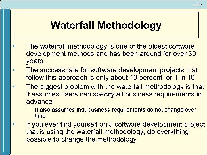11 -14 Waterfall Methodology • The waterfall methodology is one of the oldest software