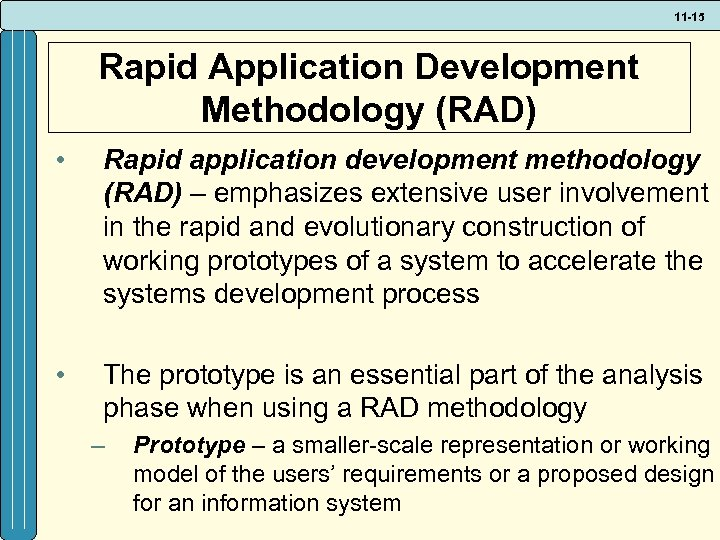 11 -15 Rapid Application Development Methodology (RAD) • Rapid application development methodology (RAD) –