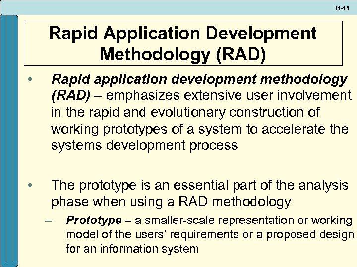 11 -15 Rapid Application Development Methodology (RAD) • Rapid application development methodology (RAD) –