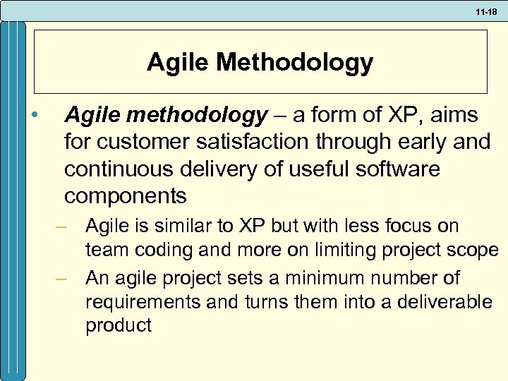11 -18 Agile Methodology • Agile methodology – a form of XP, aims for