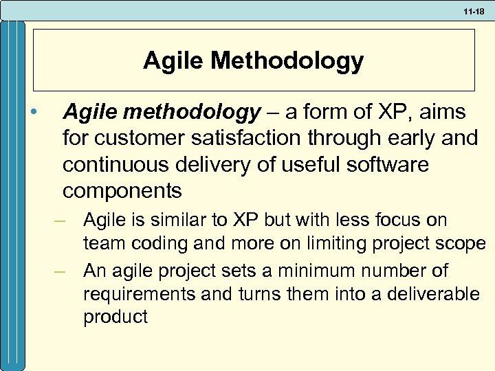 11 -18 Agile Methodology • Agile methodology – a form of XP, aims for