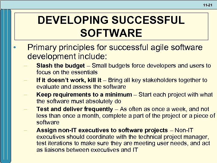 11 -21 DEVELOPING SUCCESSFUL SOFTWARE • Primary principles for successful agile software development include: