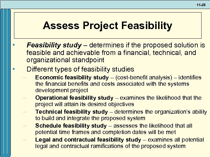 11 -28 Assess Project Feasibility • Feasibility study – determines if the proposed solution