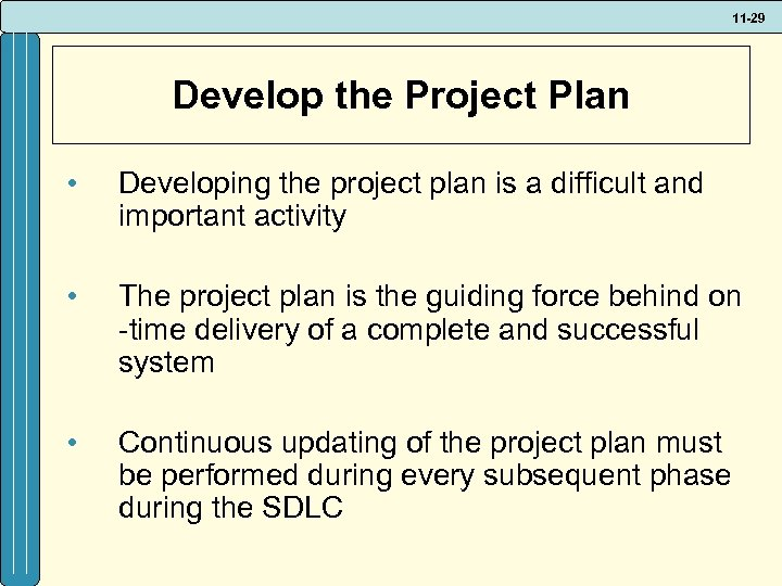 11 -29 Develop the Project Plan • Developing the project plan is a difficult