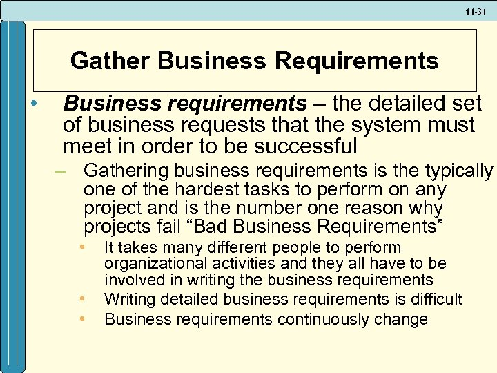 11 -31 Gather Business Requirements • Business requirements – the detailed set of business