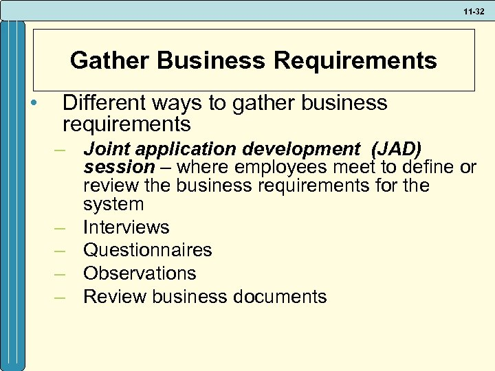 11 -32 Gather Business Requirements • Different ways to gather business requirements – Joint