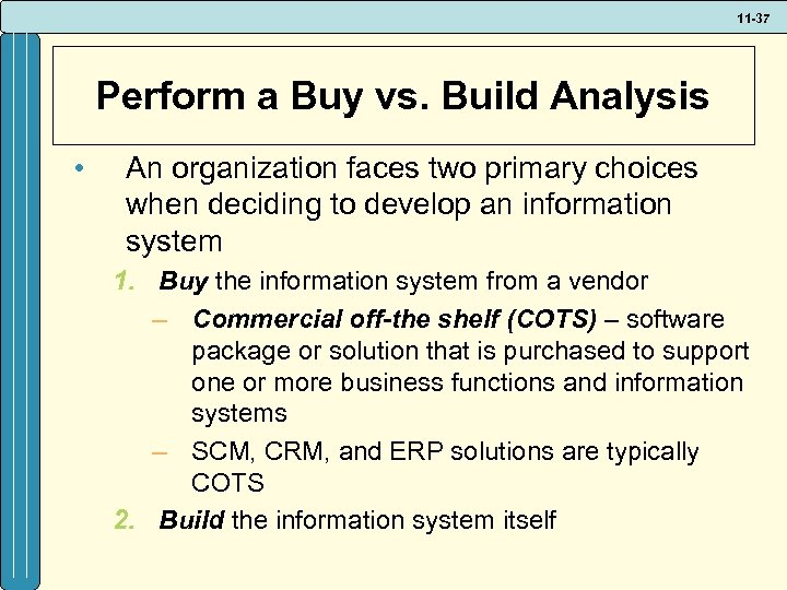 11 -37 Perform a Buy vs. Build Analysis • An organization faces two primary