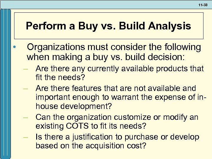 11 -38 Perform a Buy vs. Build Analysis • Organizations must consider the following