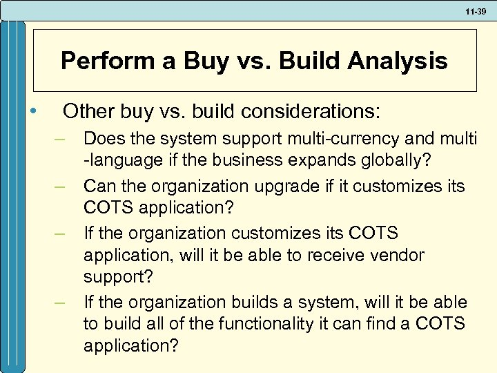 11 -39 Perform a Buy vs. Build Analysis • Other buy vs. build considerations: