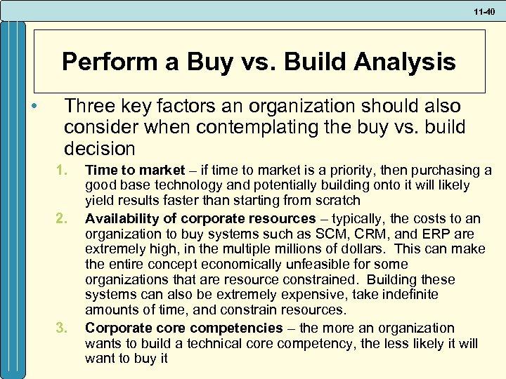 11 -40 Perform a Buy vs. Build Analysis • Three key factors an organization