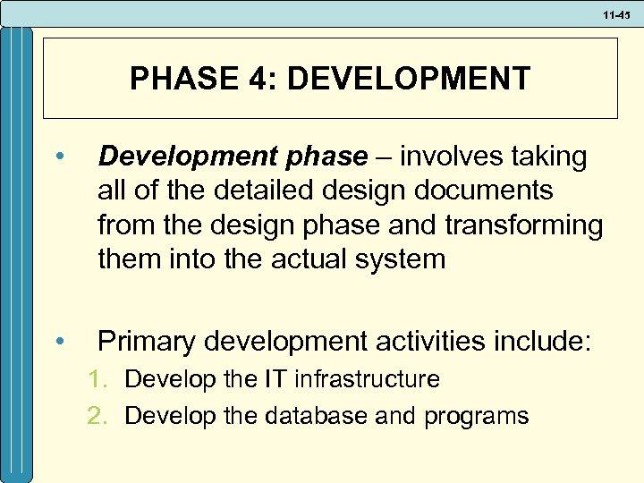 11 -45 PHASE 4: DEVELOPMENT • Development phase – involves taking all of the