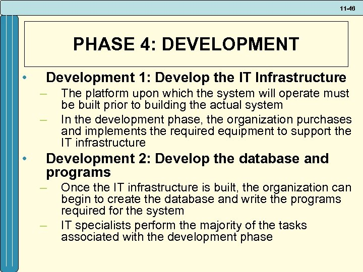 11 -46 PHASE 4: DEVELOPMENT • Development 1: Develop the IT Infrastructure – –