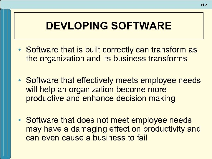11 -5 DEVLOPING SOFTWARE • Software that is built correctly can transform as the