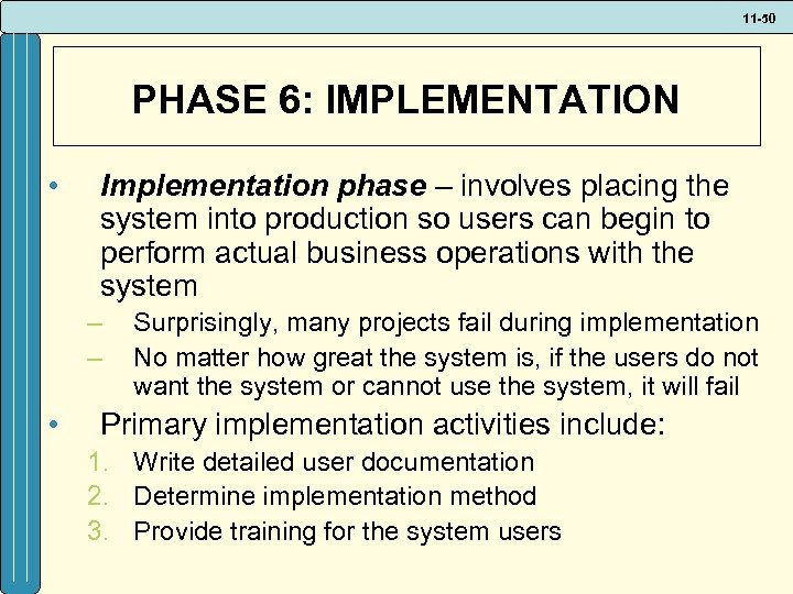 11 -50 PHASE 6: IMPLEMENTATION • Implementation phase – involves placing the system into