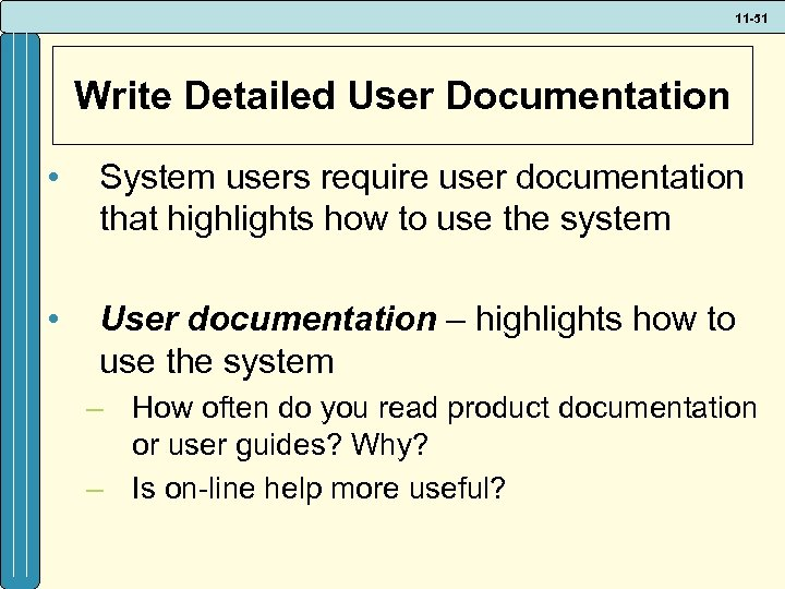 11 -51 Write Detailed User Documentation • System users require user documentation that highlights