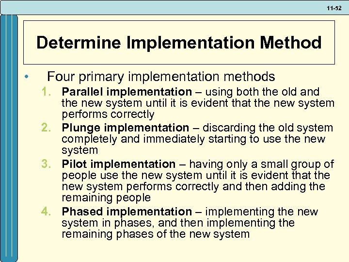 11 -52 Determine Implementation Method • Four primary implementation methods 1. Parallel implementation –