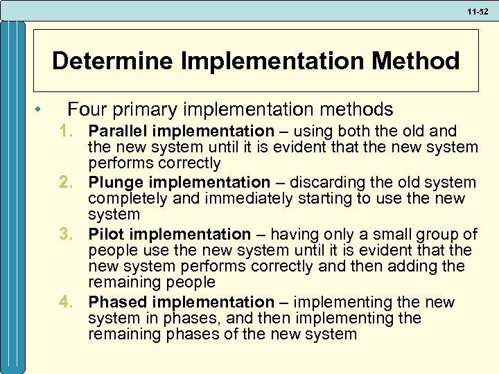 11 -52 Determine Implementation Method • Four primary implementation methods 1. Parallel implementation –