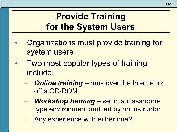 11 -53 Provide Training for the System Users • • Organizations must provide training