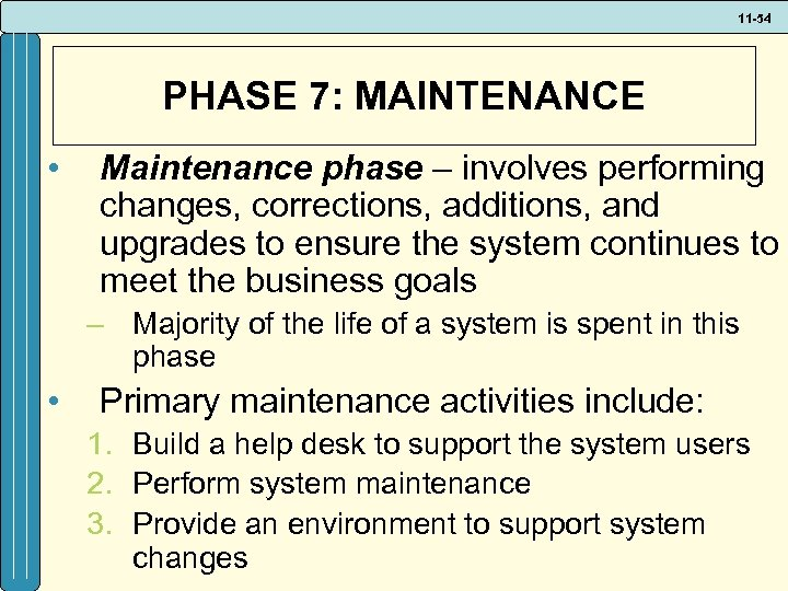 11 -54 PHASE 7: MAINTENANCE • Maintenance phase – involves performing changes, corrections, additions,