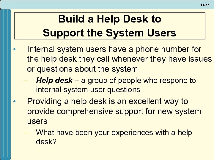 11 -55 Build a Help Desk to Support the System Users • Internal system