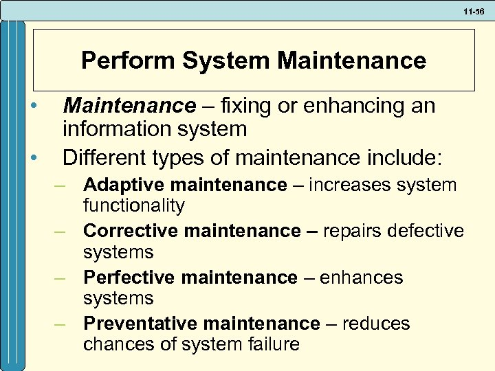 11 -56 Perform System Maintenance • • Maintenance – fixing or enhancing an information