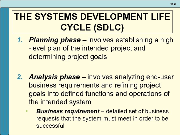 11 -8 THE SYSTEMS DEVELOPMENT LIFE CYCLE (SDLC) 1. Planning phase – involves establishing