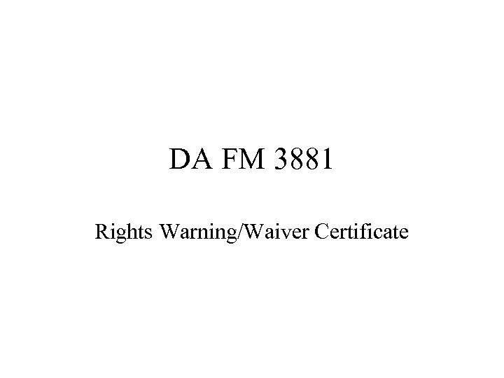 DA FM 3881 Rights Warning/Waiver Certificate
