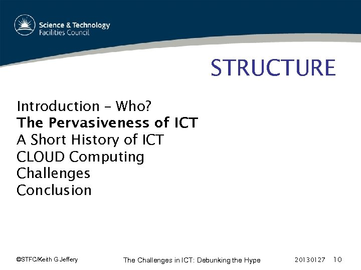 STRUCTURE Introduction – Who? The Pervasiveness of ICT A Short History of ICT CLOUD