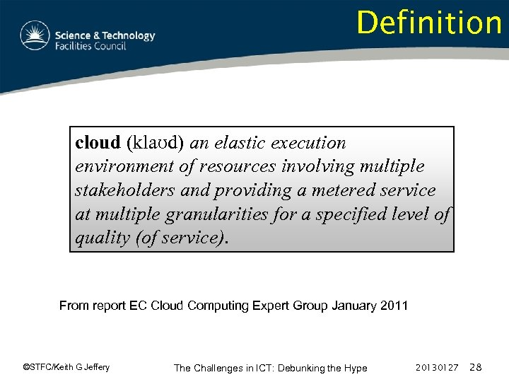 Definition cloud (klaʊd) an elastic execution environment of resources involving multiple stakeholders and providing