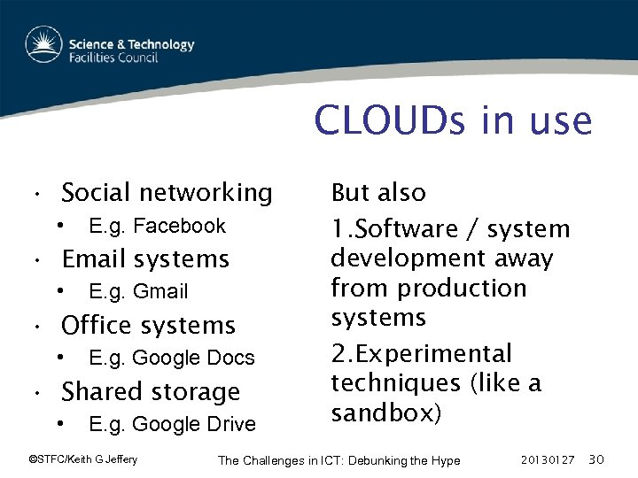 CLOUDs in use • Social networking • E. g. Facebook • Email systems •