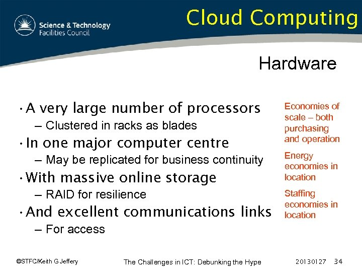 Cloud Computing Hardware • A very large number of processors – Clustered in racks