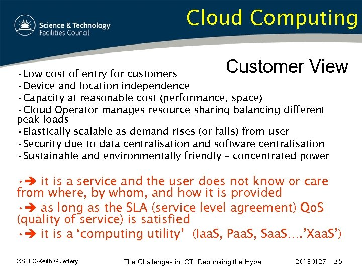 Cloud Computing Customer View • Low cost of entry for customers • Device and