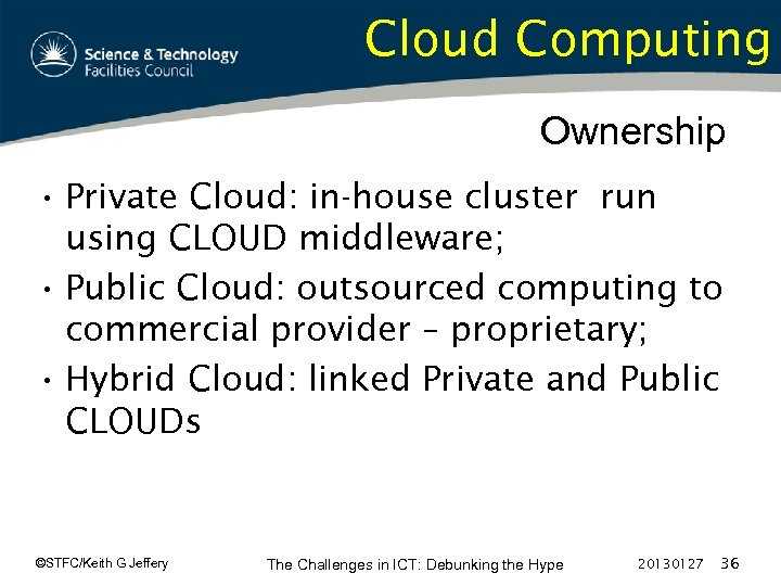 Cloud Computing Ownership • Private Cloud: in-house cluster run using CLOUD middleware; • Public