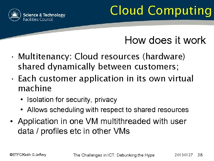 Cloud Computing How does it work • Multitenancy: Cloud resources (hardware) shared dynamically between