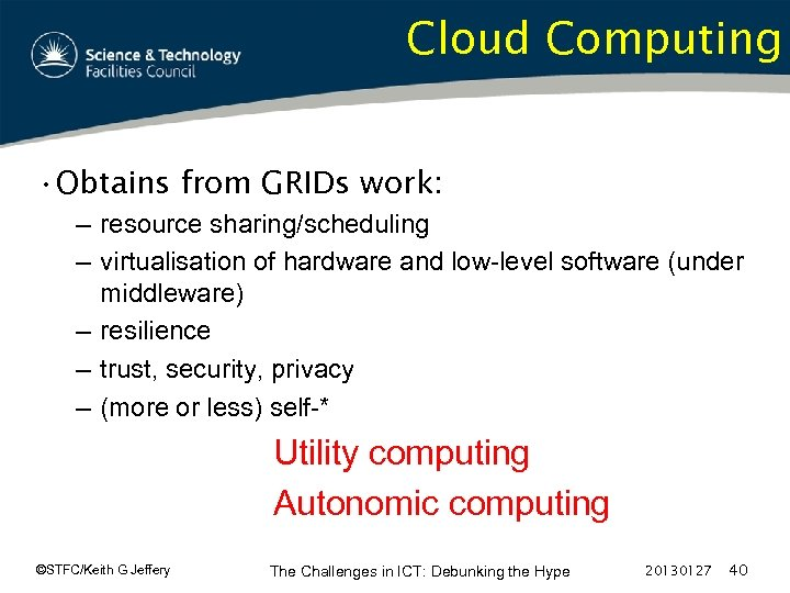 Cloud Computing • Obtains from GRIDs work: – resource sharing/scheduling – virtualisation of hardware