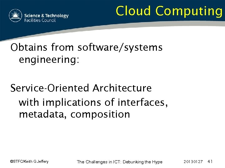 Cloud Computing Obtains from software/systems engineering: Service-Oriented Architecture with implications of interfaces, metadata, composition