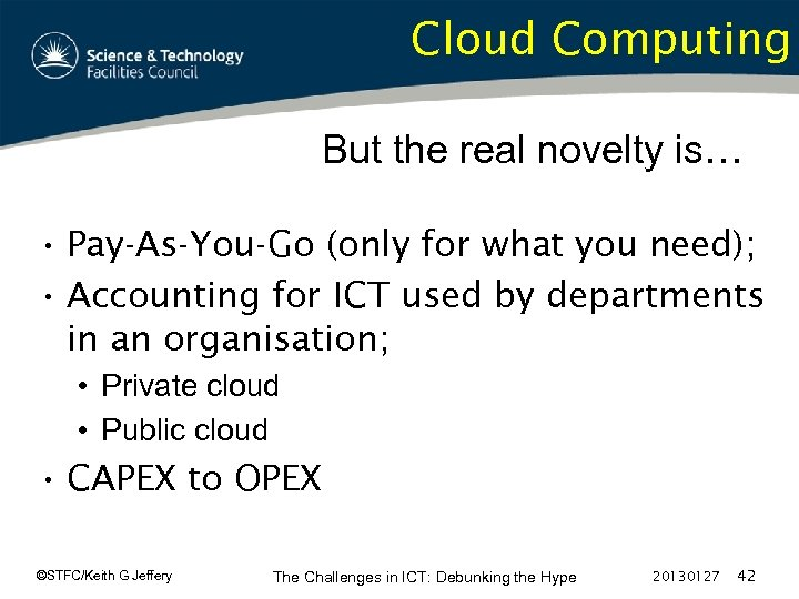 Cloud Computing But the real novelty is… • Pay-As-You-Go (only for what you need);