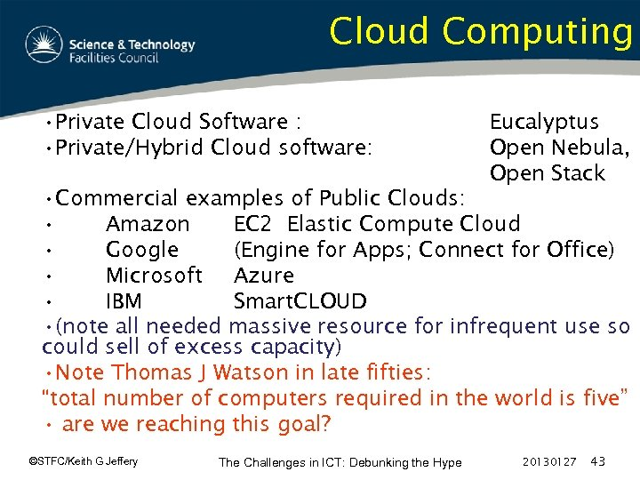 Cloud Computing • Private Cloud Software : • Private/Hybrid Cloud software: Eucalyptus Open Nebula,