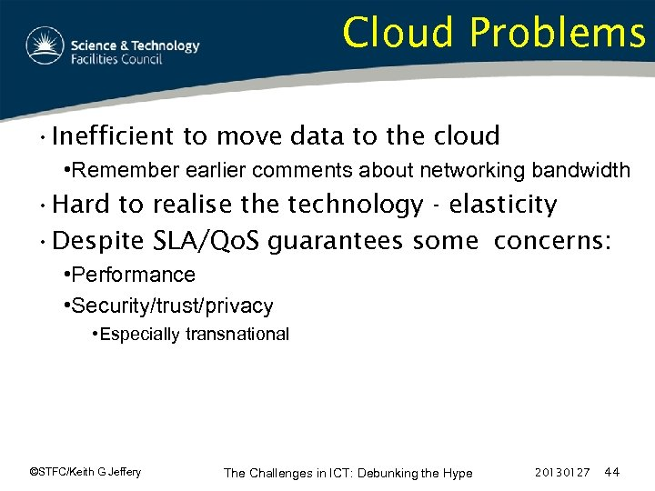 Cloud Problems • Inefficient to move data to the cloud • Remember earlier comments