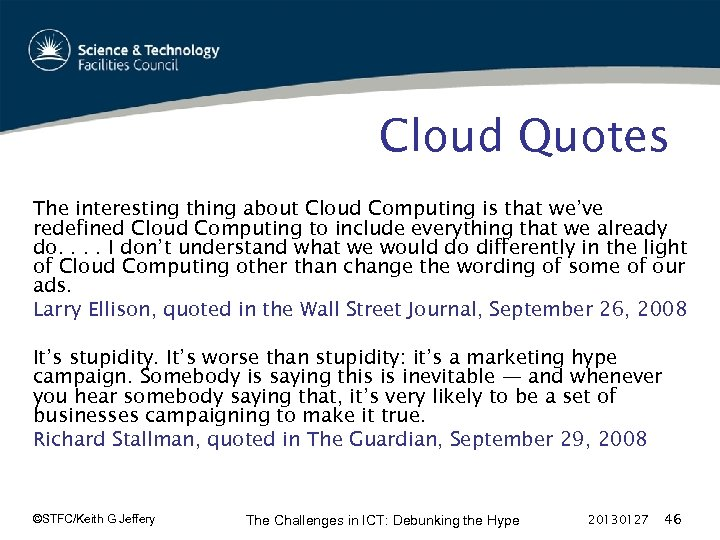 Cloud Quotes The interesting thing about Cloud Computing is that we've redefined Cloud Computing