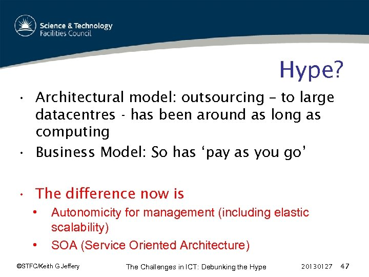 Hype? • Architectural model: outsourcing – to large datacentres - has been around as