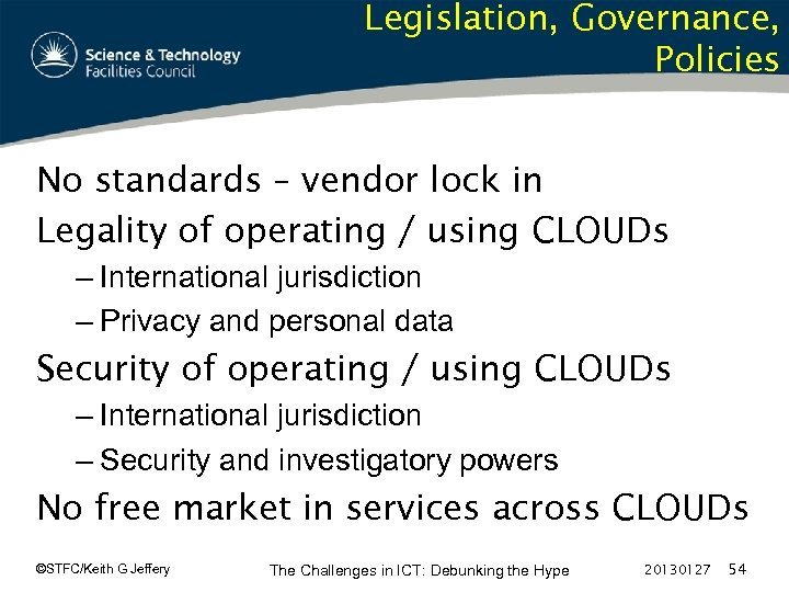 Legislation, Governance, Policies No standards – vendor lock in Legality of operating / using